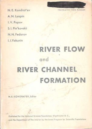 River Flow and River Channel Formation : Selected chapters from Ruslovoi protsess. Nikolai Evgenevich Kondratev, Kondrat'ev.