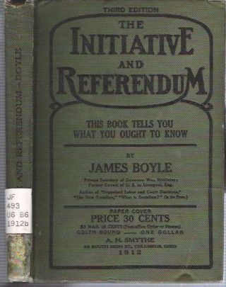 The Initiative And Referendum : Its Folly, Fallacies, and Failure. James Boyle