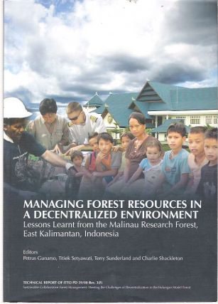 Managing Forest Resources in a Decentralized Enviroment : Lessons Learnt from the Malinau Research Forest, East Kalimanton, Indonesia. Petrus Gunarso, Terry Sunderkland, Titiek Setyawati, Charlie Shackleton.