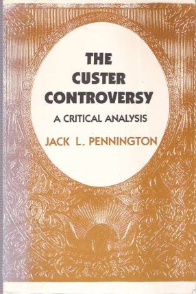 The Custer Controversy : A Critical Analysis. Jack L. Pennington