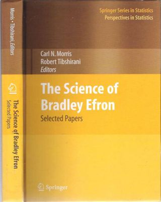 The Science of Bradley Efron : Selected Papers. Carl N Morris, Robert Tibshirani, Bradley Efron.