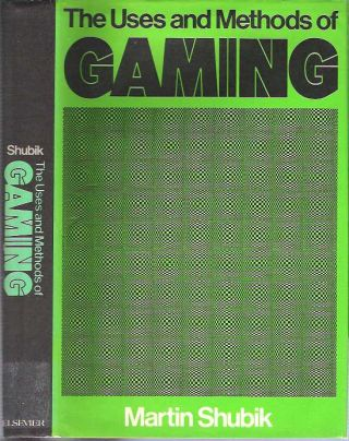 The Uses and Methods of Gaming. Martin Shubik