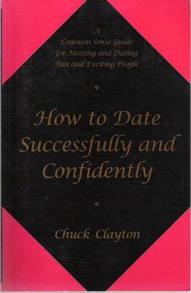 How to Date Successfully and Confidently. Charles W. Clayton