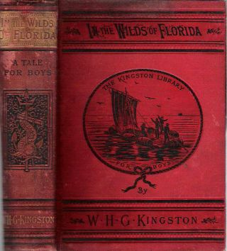 In the Wilds of Florida : A Tale of Warfare and Hunting. William Henry Giles Kingston.