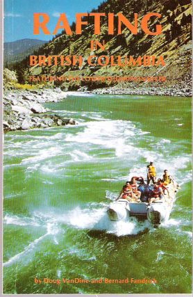 Rafting in British Columbia : Featuring the Lower Thompson River. Doug Van Dine, Bernard Fandrich