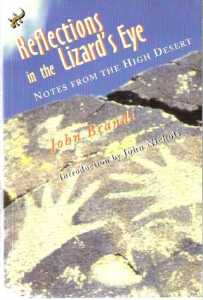 Reflections in the Lizard's Eye : Notes from the High Desert. John Brandi, John Nichols