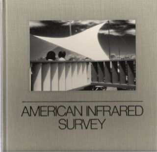 American Infrared Survey : A Celebration of Infrared Photography. Stephen Paternite, David Paternite