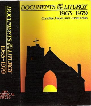 Documents On The Liturgy 1963-1979 : Conciliar, Papal, and Curial Texts. International Committee...