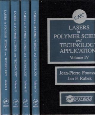 Lasers in Polymer Science and Technology : Applications [4 volume set]. Jean-Pierre Fouassier,...